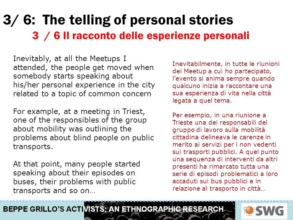 3/ 6: The telling of personal stories 3 / 6 Il racconto delle esperienze personali Inevitabilmente, in tutte le riunioni dei Meetup a cui ho partecipato, levento si anima sempre quando qualcuno inizia a raccontare una sua esperienza di vita nella città legata a quel tema.