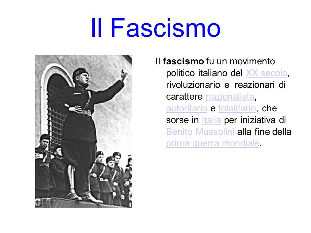 Il Fascismo Il fascismo fu un movimento politico italiano del XX secolo, rivoluzionario e reazionari di carattere nazionalista, autoritario e totalita