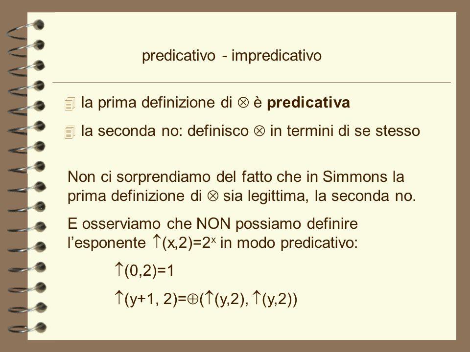 predicativo - impredicativo 4 la prima definizione di è predicativa 4 la seconda no: definisco in termini di se stesso Non ci sorprendiamo del fatto c