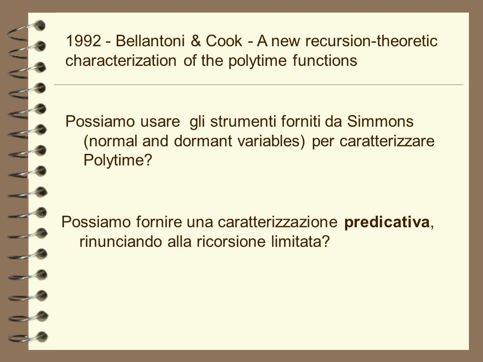 1992 - Bellantoni & Cook - A new recursion-theoretic characterization of the polytime functions Possiamo usare gli strumenti forniti da Simmons (norma