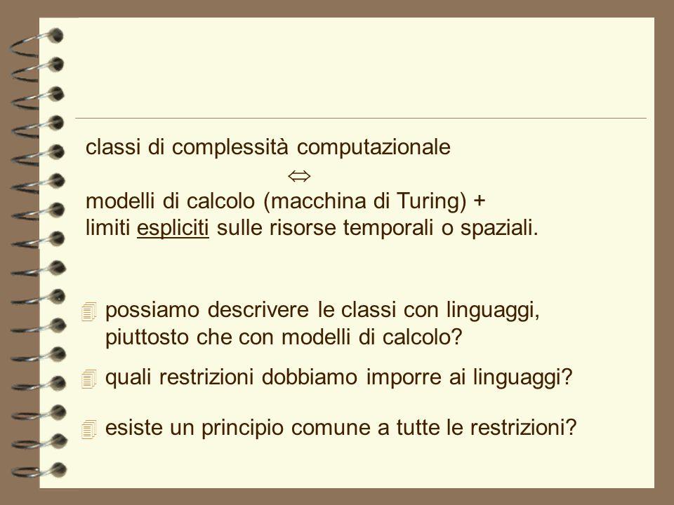 4 possiamo descrivere le classi con linguaggi, piuttosto che con modelli di calcolo? classi di complessità computazionale modelli di calcolo (macchina