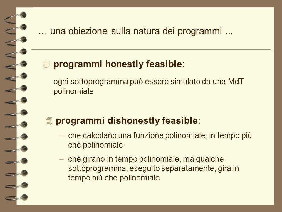… una obiezione sulla natura dei programmi... 4 programmi honestly feasible: ogni sottoprogramma può essere simulato da una MdT polinomiale 4 programm