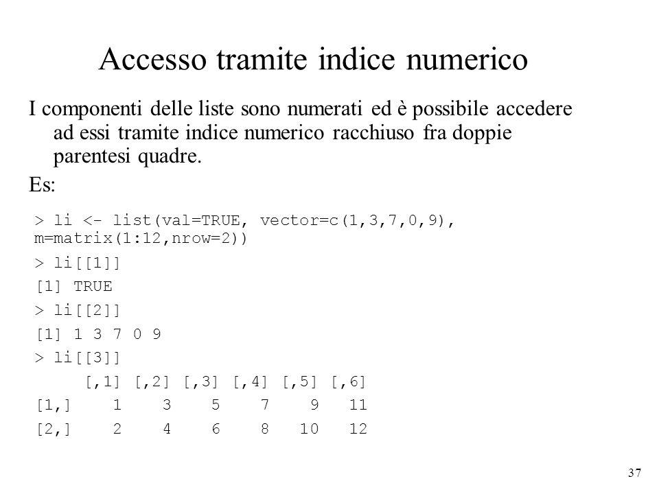 37 Accesso tramite indice numerico I componenti delle liste sono numerati ed è possibile accedere ad essi tramite indice numerico racchiuso fra doppie