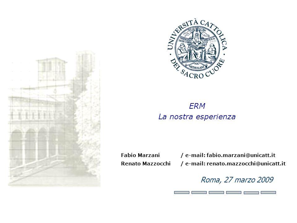 ERM La nostra esperienza Roma, 27 marzo 2009 Fabio Marzani / e-mail: fabio.marzani@unicatt.it Renato Mazzocchi / e-mail: renato.mazzocchi@unicatt.it
