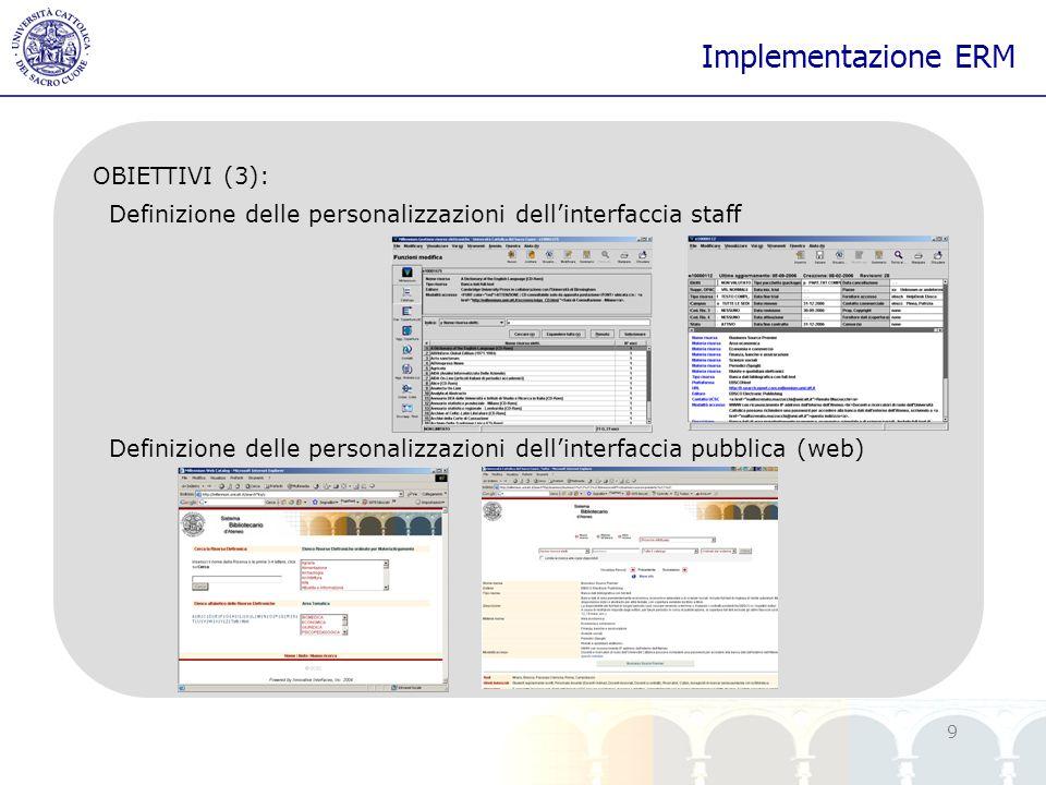 yy 9 Implementazione ERM OBIETTIVI (3): Definizione delle personalizzazioni dellinterfaccia staff Definizione delle personalizzazioni dellinterfaccia