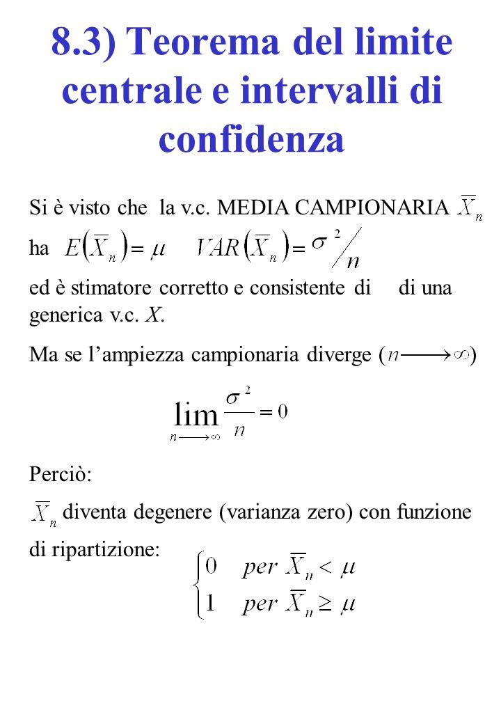 8.3) Teorema del limite centrale e intervalli di confidenza Si è visto che la v.c. MEDIA CAMPIONARIA ha ed è stimatore corretto e consistente di di un