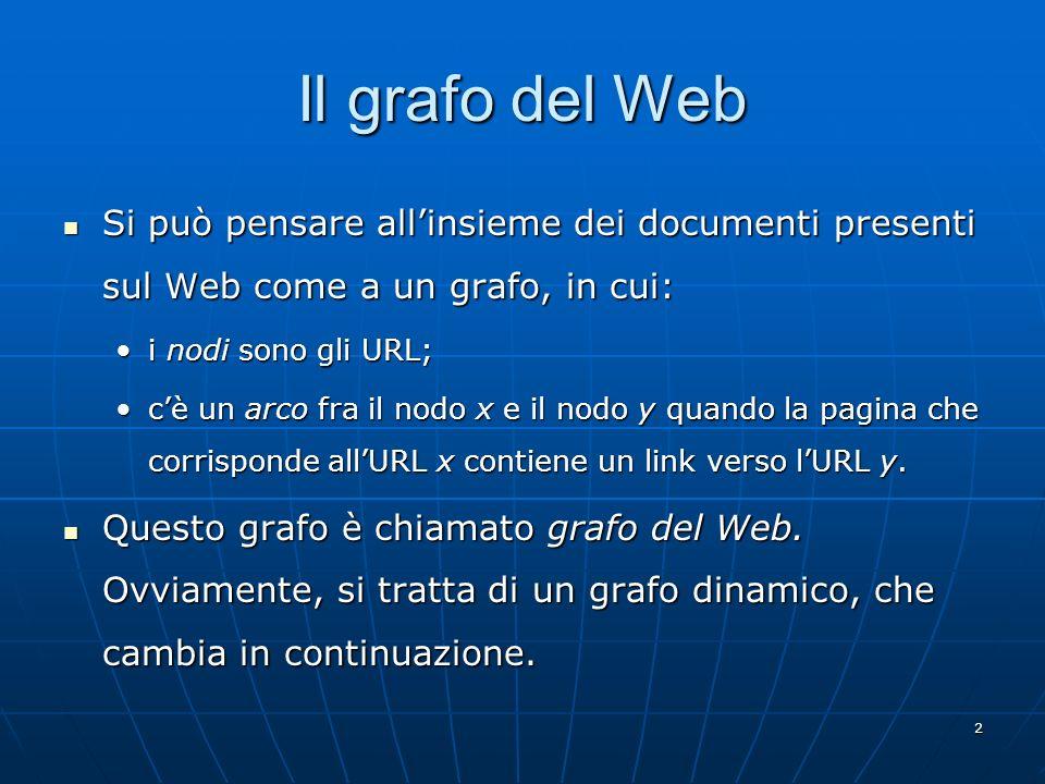 2 Il grafo del Web Si può pensare allinsieme dei documenti presenti sul Web come a un grafo, in cui: Si può pensare allinsieme dei documenti presenti
