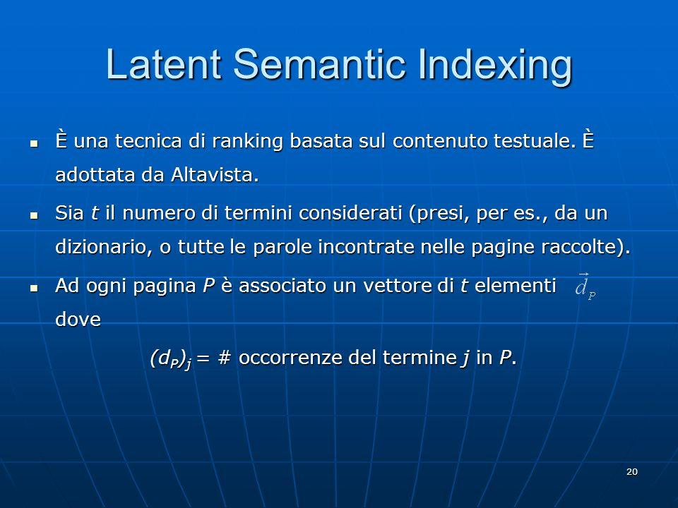 20 Latent Semantic Indexing È una tecnica di ranking basata sul contenuto testuale. È adottata da Altavista. È una tecnica di ranking basata sul conte