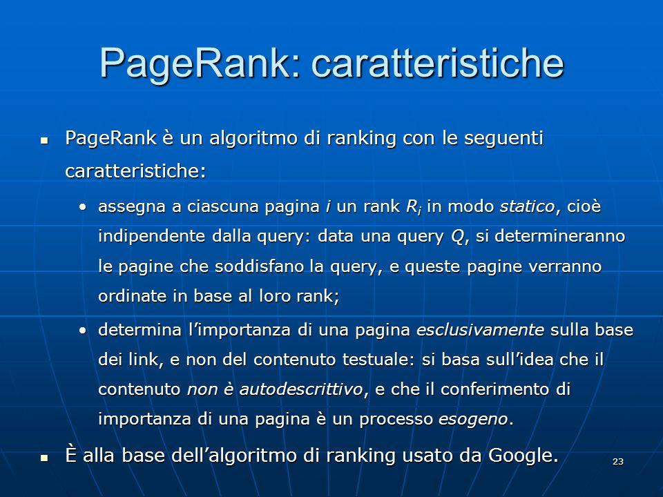 23 PageRank: caratteristiche PageRank è un algoritmo di ranking con le seguenti caratteristiche: PageRank è un algoritmo di ranking con le seguenti ca