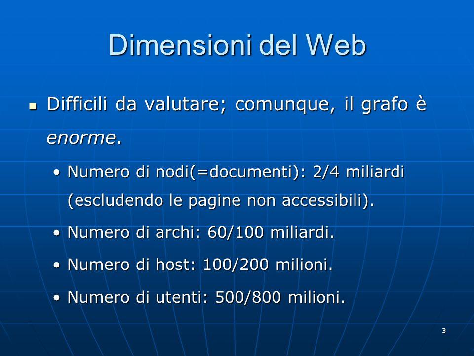 3 Dimensioni del Web Difficili da valutare; comunque, il grafo è enorme. Difficili da valutare; comunque, il grafo è enorme. Numero di nodi(=documenti