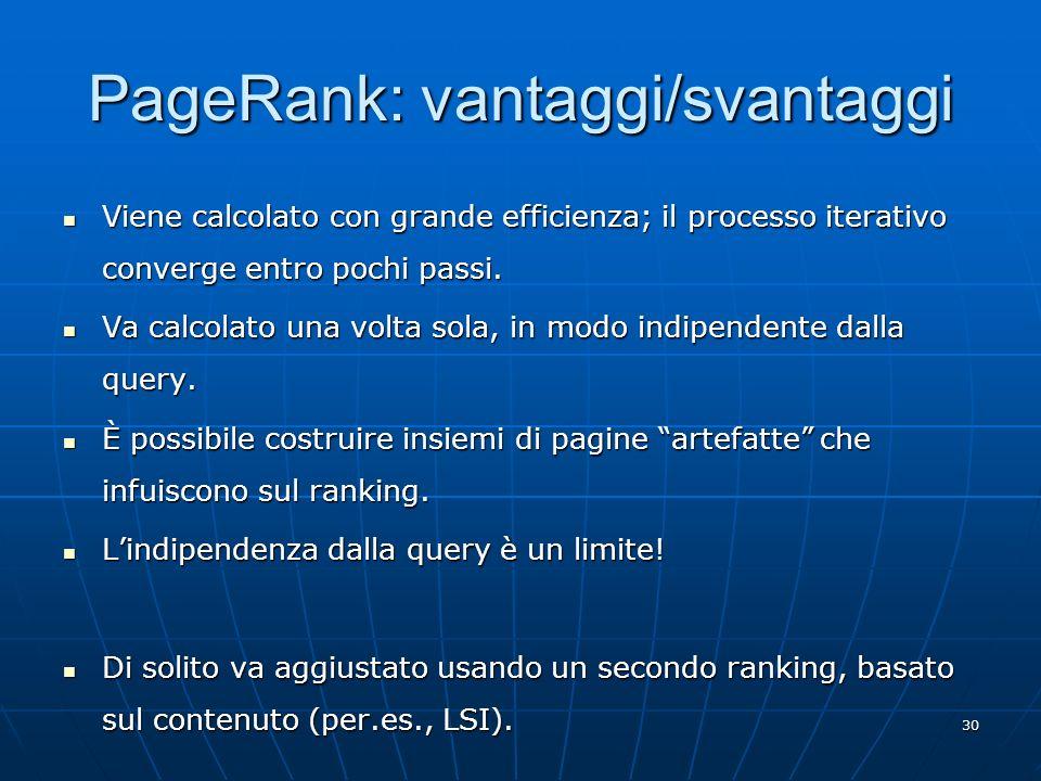 30 PageRank: vantaggi/svantaggi Viene calcolato con grande efficienza; il processo iterativo converge entro pochi passi. Viene calcolato con grande ef