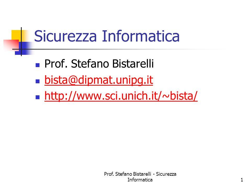 Prof. Stefano Bistarelli - Sicurezza Informatica1 Sicurezza Informatica Prof. Stefano Bistarelli bista@dipmat.unipg.it http://www.sci.unich.it/~bista/