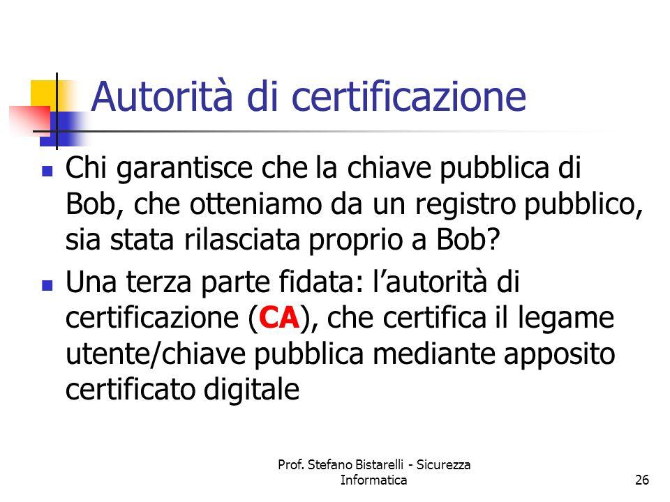 Prof. Stefano Bistarelli - Sicurezza Informatica26 Autorità di certificazione Chi garantisce che la chiave pubblica di Bob, che otteniamo da un regist