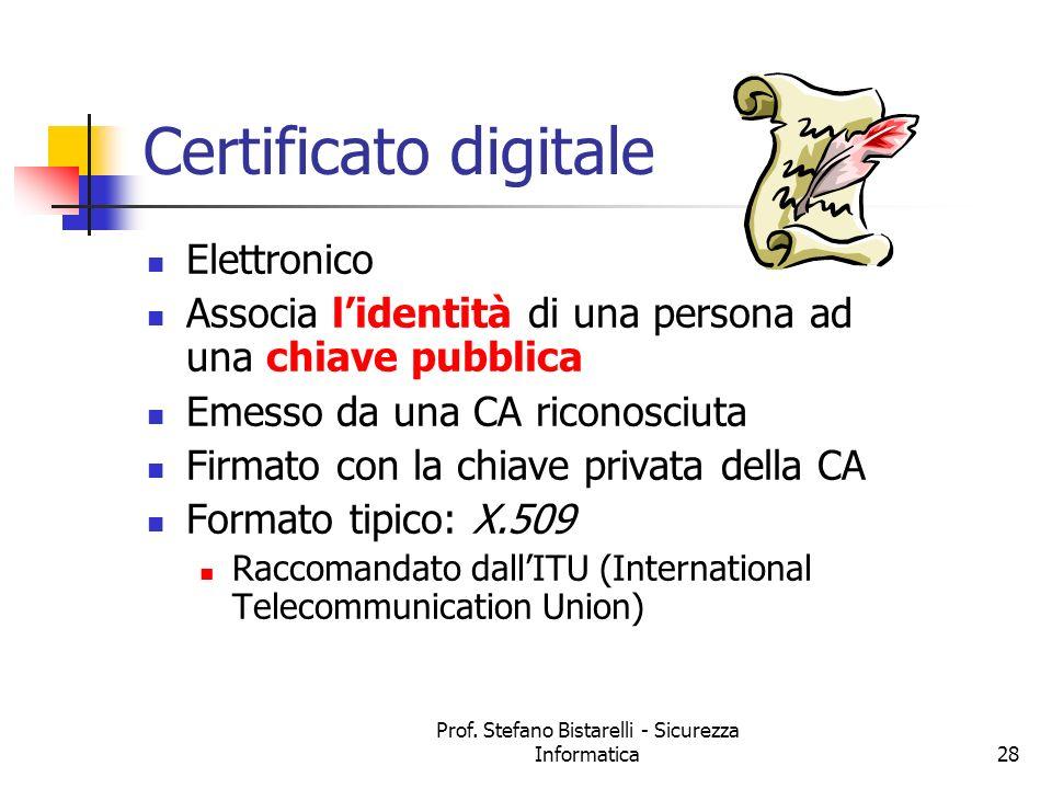 Prof. Stefano Bistarelli - Sicurezza Informatica28 Certificato digitale Elettronico Associa lidentità di una persona ad una chiave pubblica Emesso da