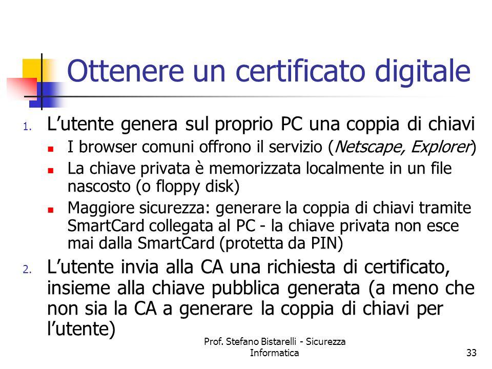 Prof. Stefano Bistarelli - Sicurezza Informatica33 Ottenere un certificato digitale 1. Lutente genera sul proprio PC una coppia di chiavi I browser co
