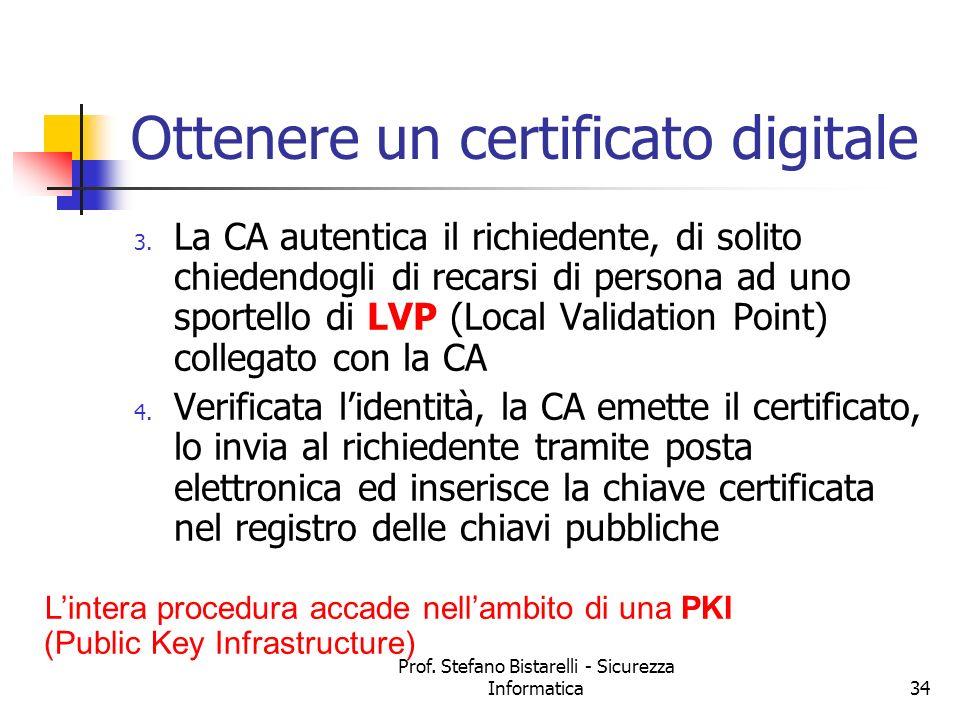 Prof. Stefano Bistarelli - Sicurezza Informatica34 Ottenere un certificato digitale 3. La CA autentica il richiedente, di solito chiedendogli di recar