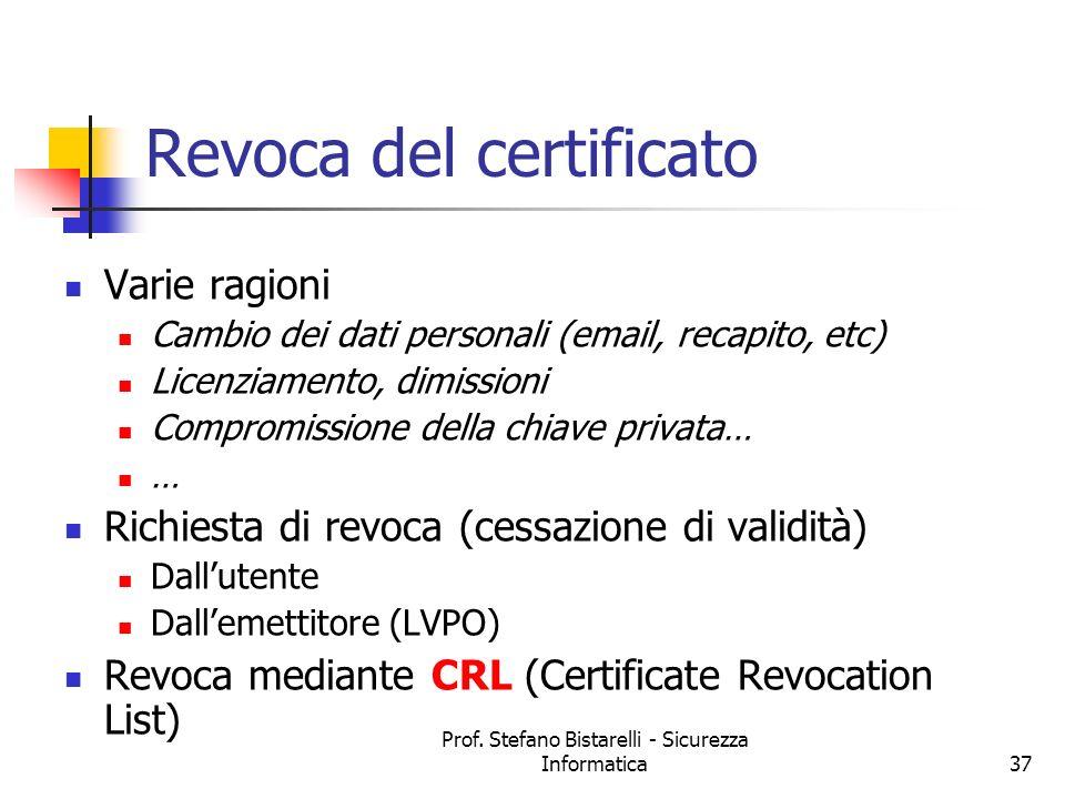 Prof. Stefano Bistarelli - Sicurezza Informatica37 Revoca del certificato Varie ragioni Cambio dei dati personali (email, recapito, etc) Licenziamento