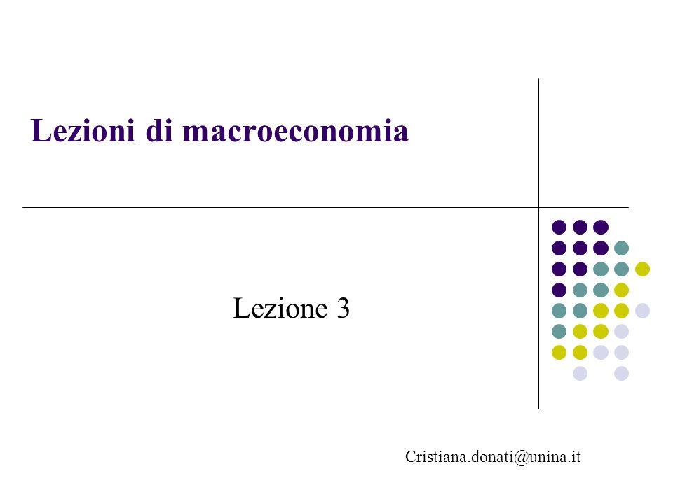 Lezioni di macroeconomia Cristiana.donati@unina.it Lezione 3