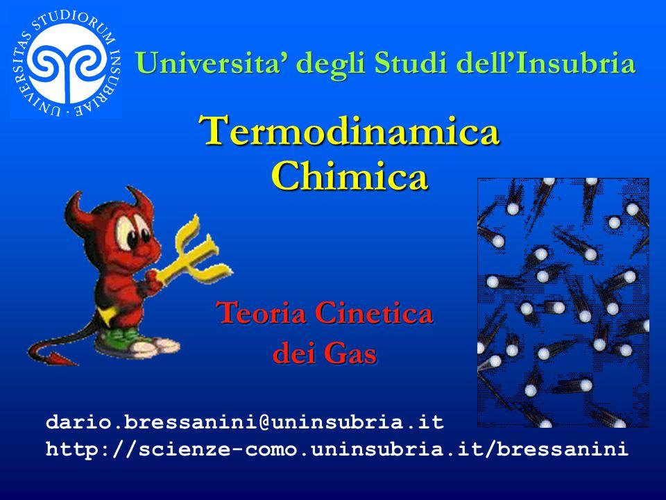 Termodinamica Chimica Teoria Cinetica dei Gas Universita degli Studi dellInsubria dario.bressanini@uninsubria.it http://scienze-como.uninsubria.it/bre