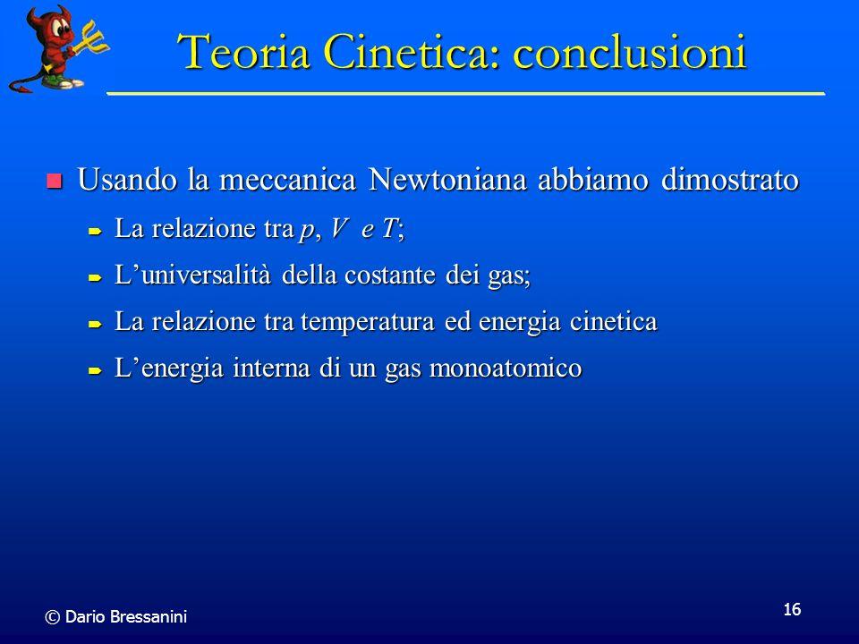 © Dario Bressanini 16 Teoria Cinetica: conclusioni Usando la meccanica Newtoniana abbiamo dimostrato Usando la meccanica Newtoniana abbiamo dimostrato