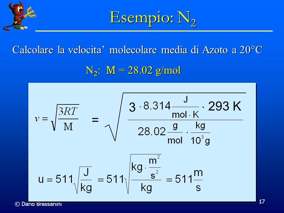 © Dario Bressanini 17 Calcolare la velocita molecolare media di Azoto a 20 C = 3 293 K Esempio: N 2 N 2 : M = 28.02 g/mol