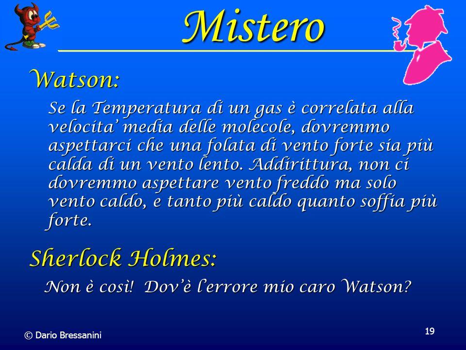 © Dario Bressanini 19 Mistero Se la Temperatura di un gas è correlata alla velocita media delle molecole, dovremmo aspettarci che una folata di vento