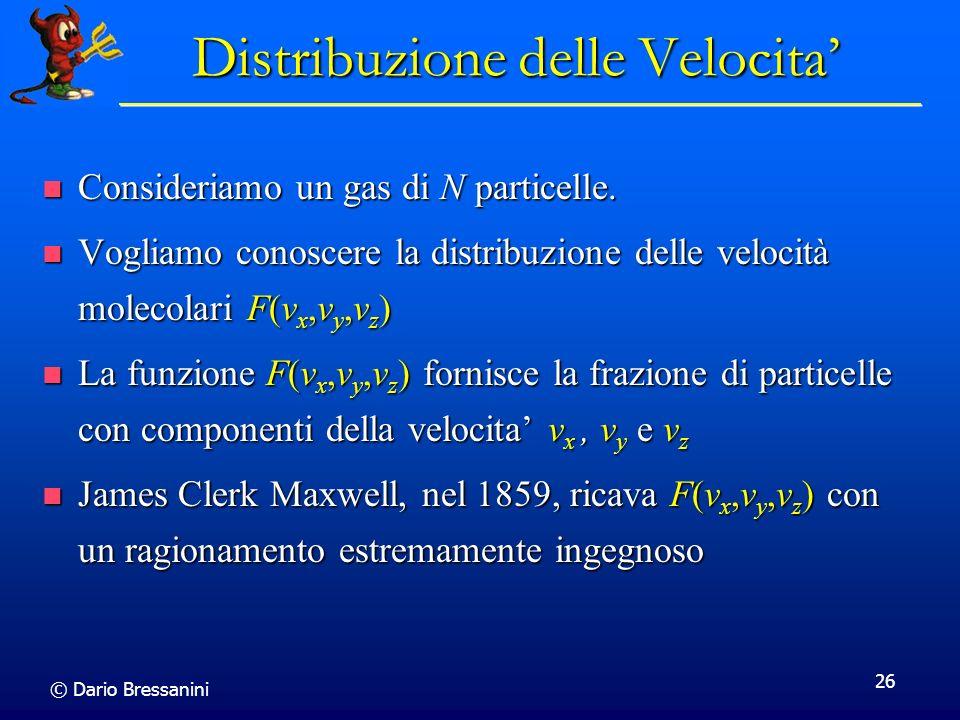 © Dario Bressanini 26 Distribuzione delle Velocita Consideriamo un gas di N particelle. Consideriamo un gas di N particelle. Vogliamo conoscere la dis