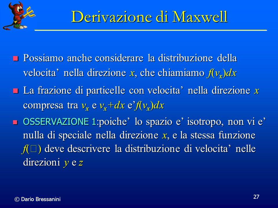 © Dario Bressanini 27 Derivazione di Maxwell Possiamo anche considerare la distribuzione della velocita nella direzione x, che chiamiamo f(v x )dx Pos
