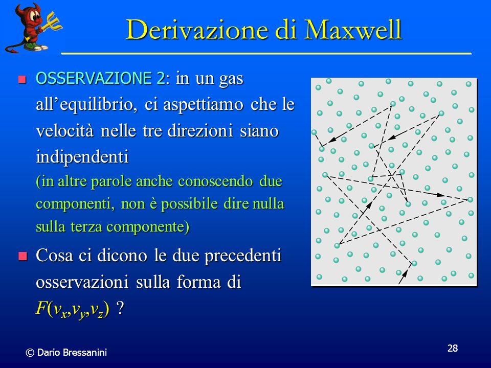 © Dario Bressanini 28 Derivazione di Maxwell OSSERVAZIONE 2 : in un gas allequilibrio, ci aspettiamo che le velocità nelle tre direzioni siano indipen