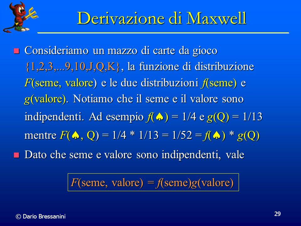 © Dario Bressanini 29 Derivazione di Maxwell Consideriamo un mazzo di carte da gioco {1,2,3,...9,10,J,Q,K}, la funzione di distribuzione F(seme, valor
