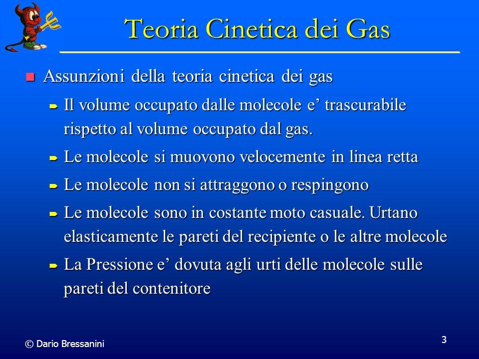 © Dario Bressanini 3 Teoria Cinetica dei Gas Assunzioni della teoria cinetica dei gas Assunzioni della teoria cinetica dei gas Il volume occupato dall