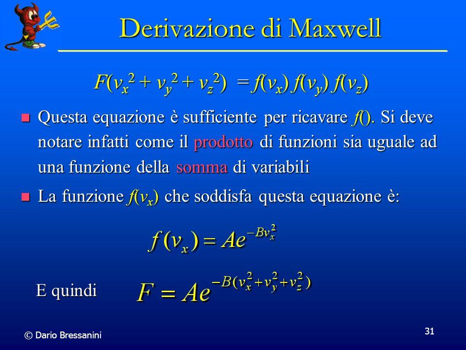 © Dario Bressanini 31 Derivazione di Maxwell Questa equazione è sufficiente per ricavare f(). Si deve notare infatti come il prodotto di funzioni sia