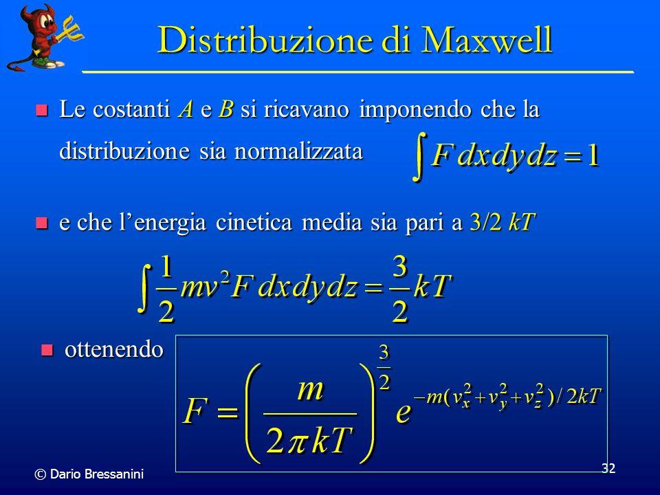 © Dario Bressanini 32 Distribuzione di Maxwell Le costanti A e B si ricavano imponendo che la distribuzione sia normalizzata Le costanti A e B si rica