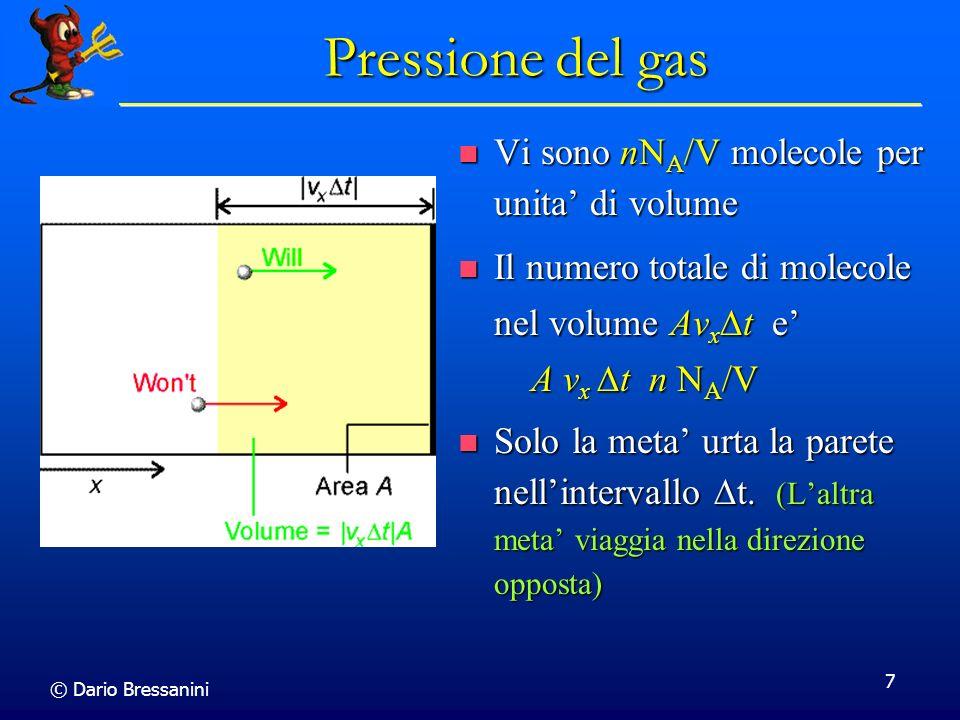 © Dario Bressanini 7 Pressione del gas Vi sono nN A /V molecole per unita di volume Vi sono nN A /V molecole per unita di volume Il numero totale di m