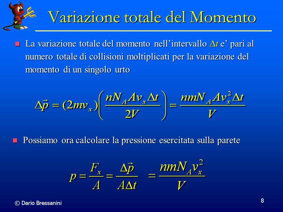 © Dario Bressanini 9 Moto in 3 Dimensioni Non tutte le molecole hanno la stessa velocita, e quindi, invece di v x 2 dovremmo usare il valore medio, Non tutte le molecole hanno la stessa velocita, e quindi, invece di v x 2 dovremmo usare il valore medio, Consideriamo ora il moto nelle tre coordinate.
