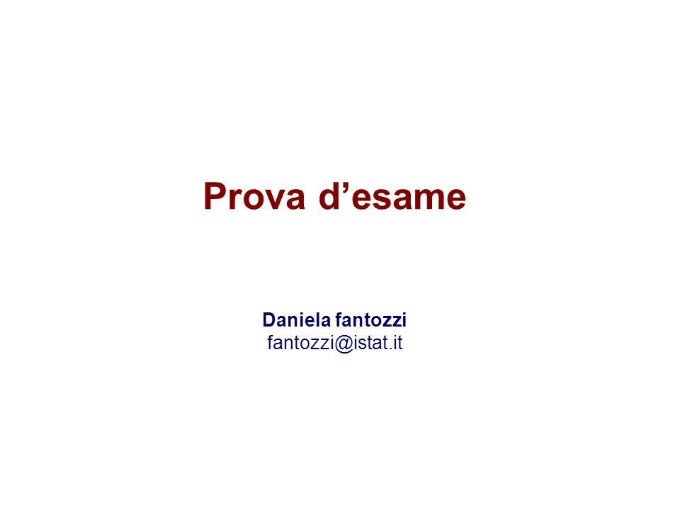 Prova desame Daniela fantozzi fantozzi@istat.it