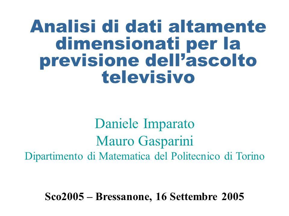 Analisi di dati altamente dimensionati per la previsione dellascolto televisivo Daniele Imparato Mauro Gasparini Dipartimento di Matematica del Polite
