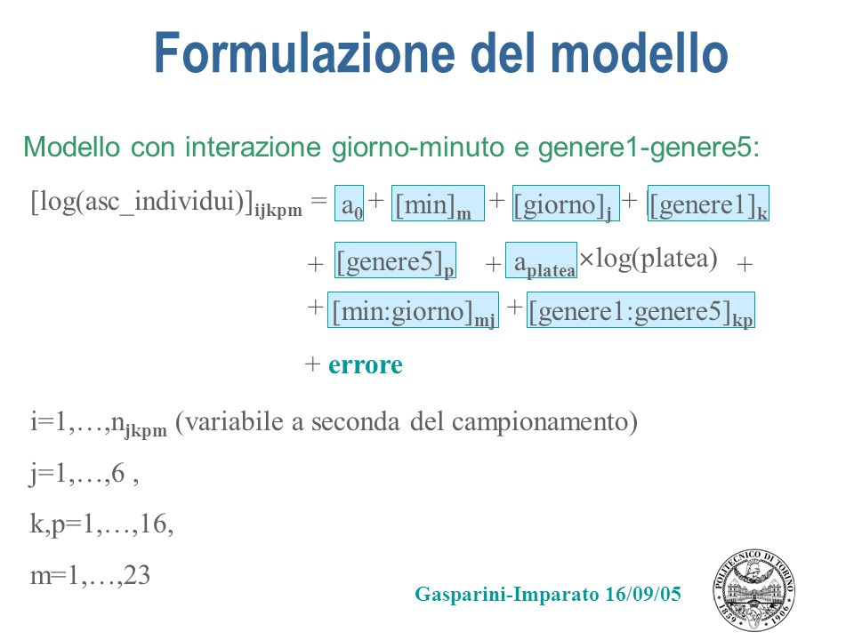 Formulazione del modello Modello con interazione giorno-minuto e genere1-genere5: i=1,…,n jkpm (variabile a seconda del campionamento) j=1,…,6, k,p=1,