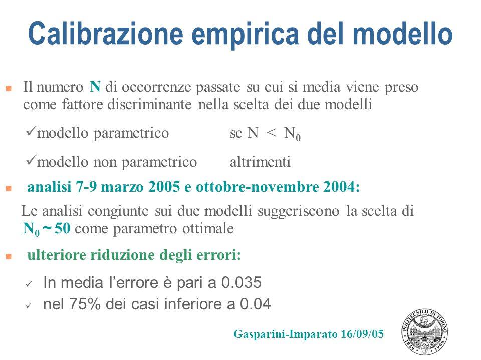 Calibrazione empirica del modello modello parametrico se N < N 0 modello non parametrico altrimenti Le analisi congiunte sui due modelli suggeriscono