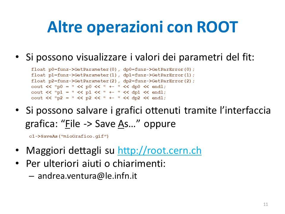 Altre operazioni con ROOT Si possono visualizzare i valori dei parametri del fit: Si possono salvare i grafici ottenuti tramite linterfaccia grafica: