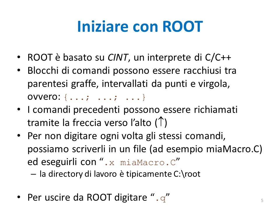 Iniziare con ROOT ROOT è basato su CINT, un interprete di C/C++ Blocchi di comandi possono essere racchiusi tra parentesi graffe, intervallati da punt