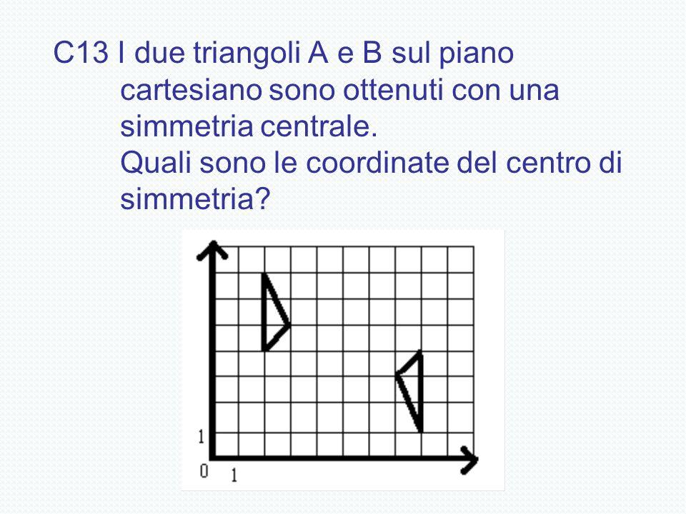 C13 I due triangoli A e B sul piano cartesiano sono ottenuti con una simmetria centrale. Quali sono le coordinate del centro di simmetria?
