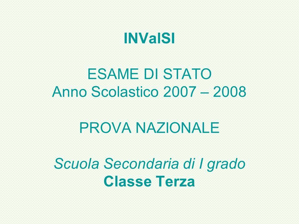 INValSI ESAME DI STATO Anno Scolastico 2007 – 2008 PROVA NAZIONALE Scuola Secondaria di I grado Classe Terza