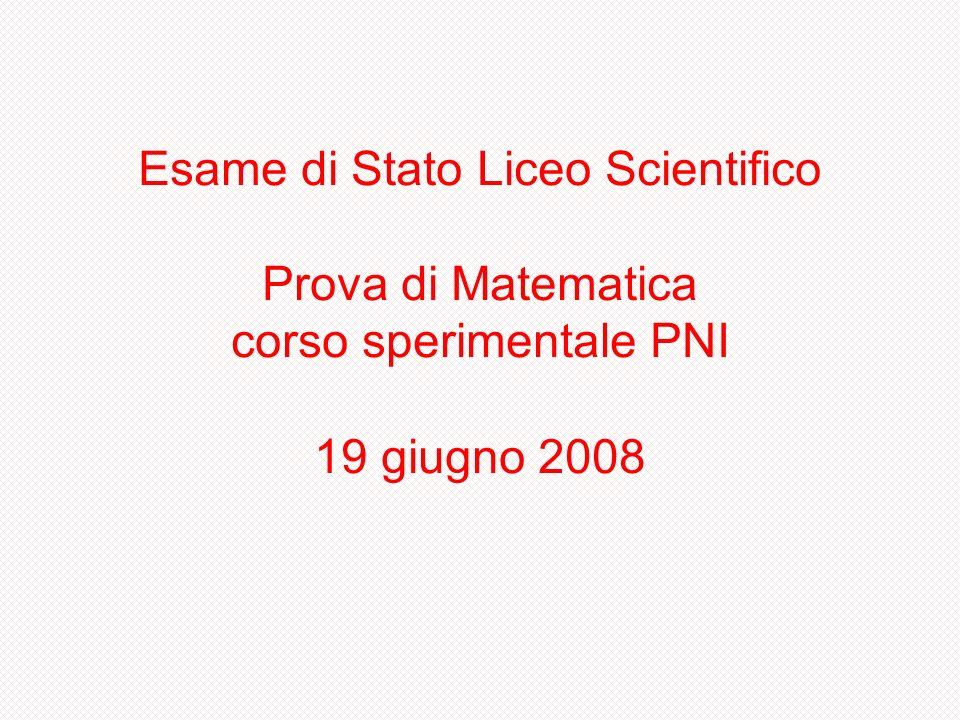 Esame di Stato Liceo Scientifico Prova di Matematica corso sperimentale PNI 19 giugno 2008