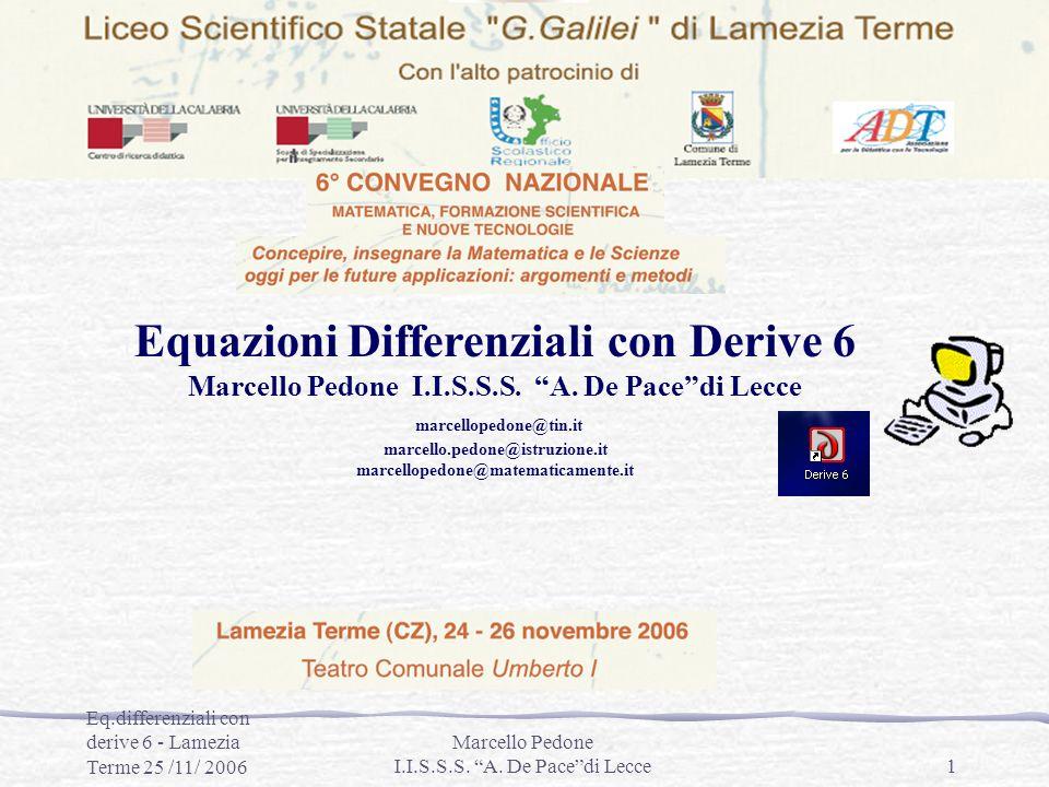 Eq.differenziali con derive 6 - Lamezia Terme 25 /11/ 2006 Marcello Pedone I.I.S.S.S. A. De Pacedi Lecce1 Equazioni Differenziali con Derive 6 Marcell