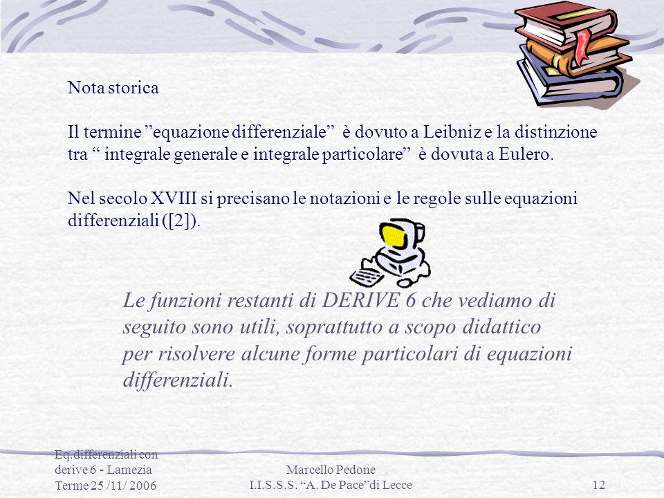 Eq.differenziali con derive 6 - Lamezia Terme 25 /11/ 2006 Marcello Pedone I.I.S.S.S. A. De Pacedi Lecce12 Nota storica Il termine equazione differenz
