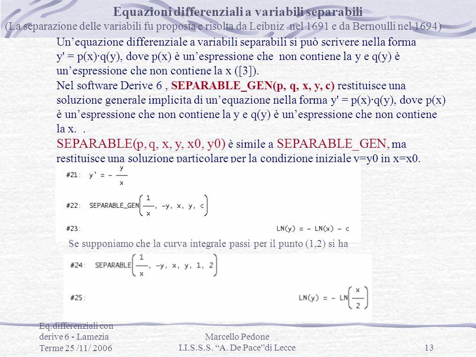 Eq.differenziali con derive 6 - Lamezia Terme 25 /11/ 2006 Marcello Pedone I.I.S.S.S. A. De Pacedi Lecce13 Unequazione differenziale a variabili separ