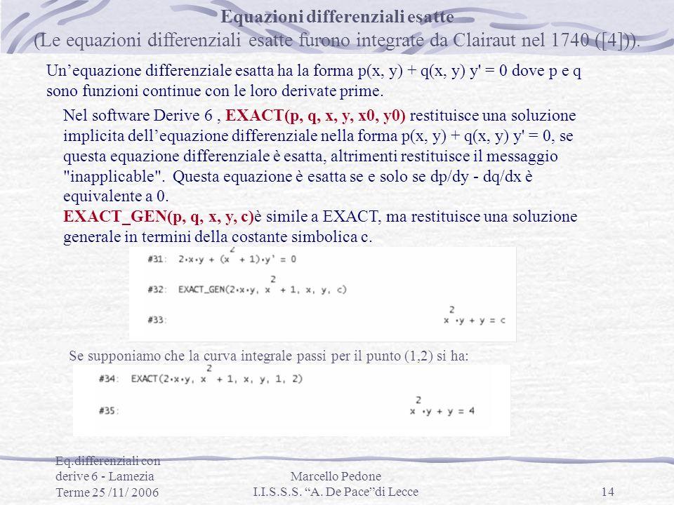 Eq.differenziali con derive 6 - Lamezia Terme 25 /11/ 2006 Marcello Pedone I.I.S.S.S. A. De Pacedi Lecce14 Equazioni differenziali esatte (Le equazion