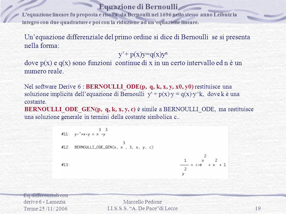 Eq.differenziali con derive 6 - Lamezia Terme 25 /11/ 2006 Marcello Pedone I.I.S.S.S. A. De Pacedi Lecce19 Equazione di Bernoulli Lequazione lineare f