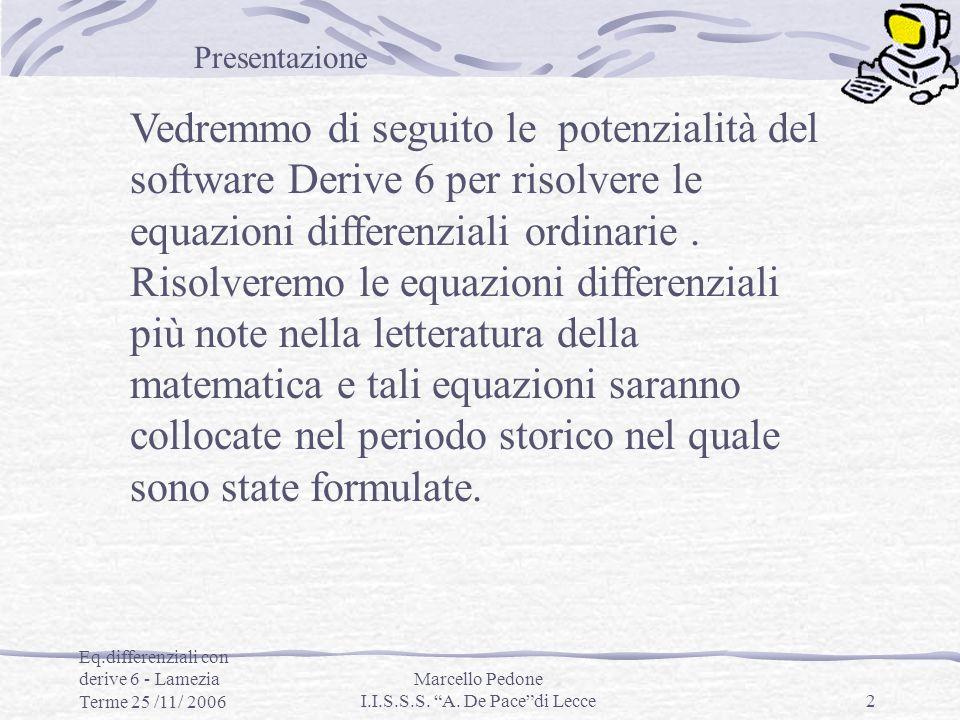 Eq.differenziali con derive 6 - Lamezia Terme 25 /11/ 2006 Marcello Pedone I.I.S.S.S. A. De Pacedi Lecce2 Vedremmo di seguito le potenzialità del soft